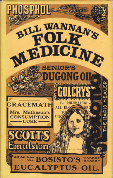 Bill Wannan's Folk Medicine: A Miscellany of Old Cures and Remedies, Superstitions, and Old Wives' Tales Having Particular Reference to Australia and the British Isles