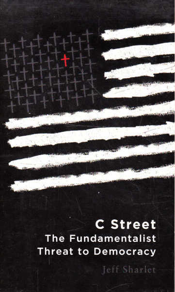 C Street: The Fundamentalist Threat to Democracy