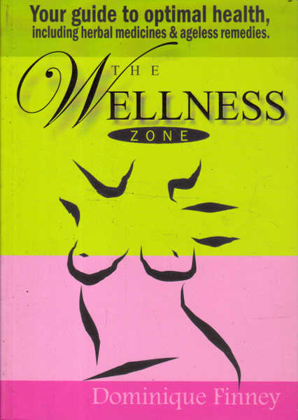 The Wellness Zone: Your Guide to Optimal Health, Including Herbal Medicines & Ageless Remedies
