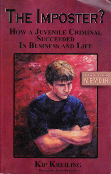 The Imposter? How a Juvenile Criminal Succeeded in Business and Life; A Transformation Memoir