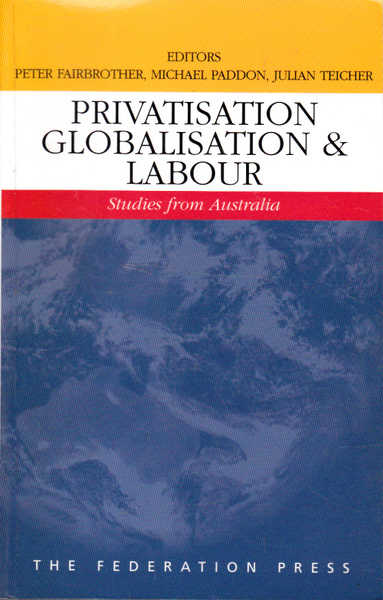 Privatisation Globalisation & Labour: Studies from Australia