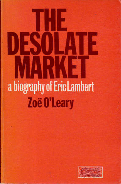 The Desolate Market: A Biography of Eric Lambert