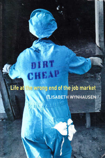 Dirt Cheap: Life at the Wrong End of the Job Market