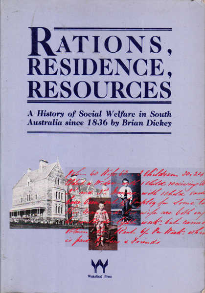 Rations, Residence, Resources: A History of Social Welfare in South Australia since 1836