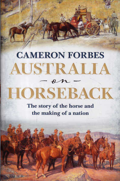 Australia on Horseback: The Story of the Horse and the Making of a Nation