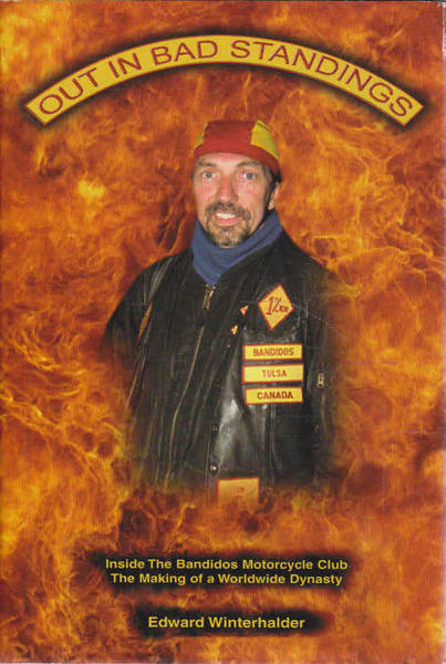 Out in Bad Standings: Inside the Bandidos Motorcycle Club The Making Of a Worldwide Dynasty