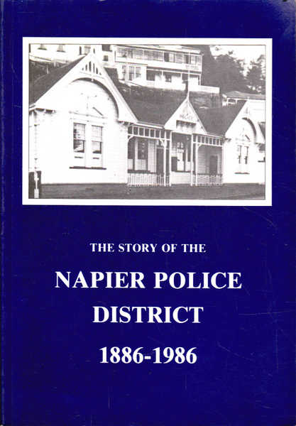 The Story of the Napier Police District 1886-1986