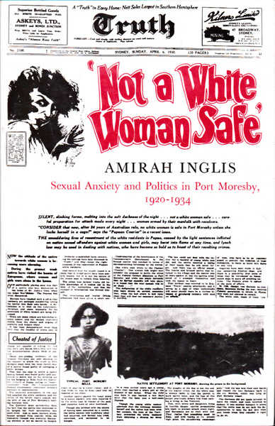 """Not a White Woman Safe"": Sexual Anxiety and Politics in Port Moresby, 1920-34"