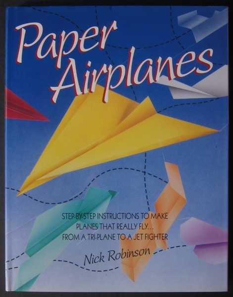Paper Airplanes: Step-by-step Instructions to Make Planes That Really Fly... From a Tri-Plane to a Jet Fighter