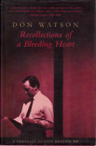 Recollections of a Bleeding Heart: A Portrait of Paul Keating PM.