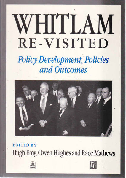 Whitlam Re-Visited: Policy Development, Policies, and Outcomes