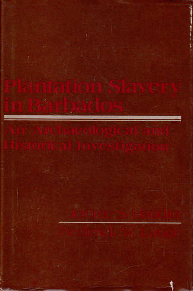 Plantation Slavery in Barbados: An Archaeological and Historical Investigation
