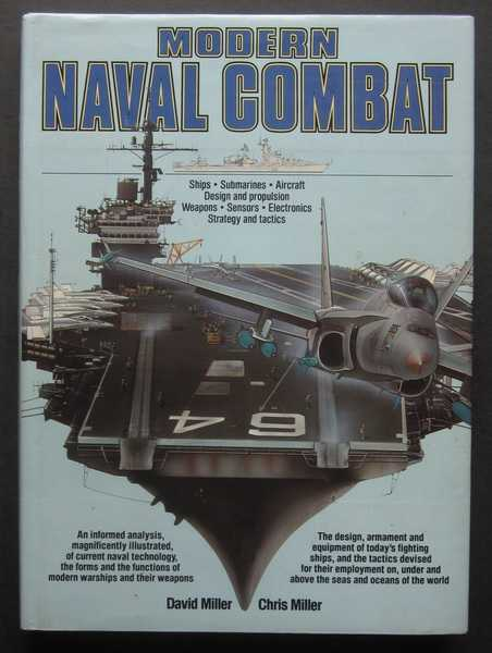 Modern Naval Combat: Ships, Submarines, Aircraft Design and Propulsion, Weapons, Sensors, Electronics, Strategy and Tactics