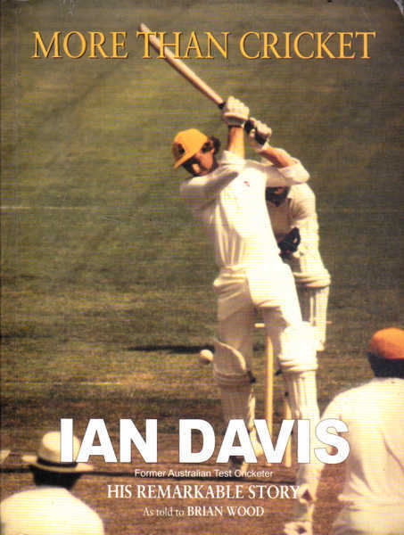 More Than Cricket: Ian Davis; His Remarkable Story as Told By Brian Wood