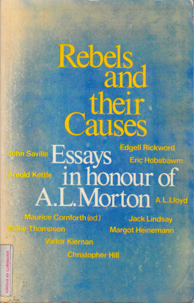 Rebels and Their Causes: Essays in Honour of A.L. Morton