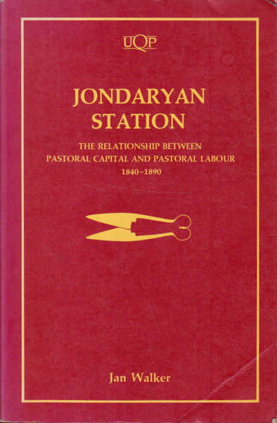 Jondaryan Station: The Relationship Between Pastoral Capital and Pastoral Labour 1840-1890