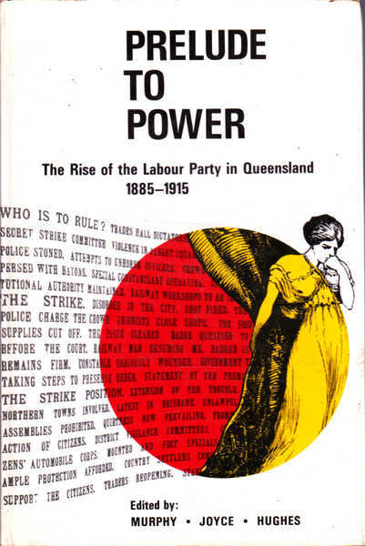 Prelude to Power: The Rise of the Labour Party in Queensland 1885-1915