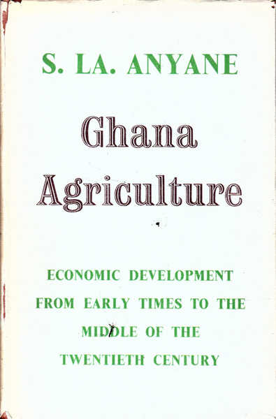 Ghana Agriculture: Economic Development from Early Times to the Middle of the Twentieth Century