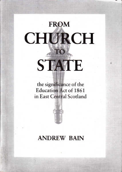 From Church to State the Significance of the Education Act of 1861 in East Central Scotland