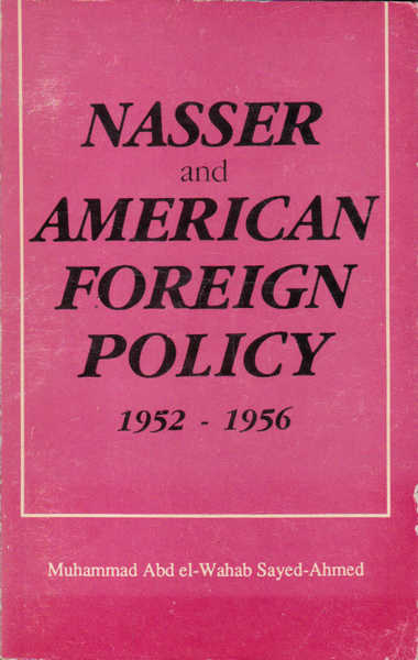 Nasser and American Foreign Policy 1952-1956