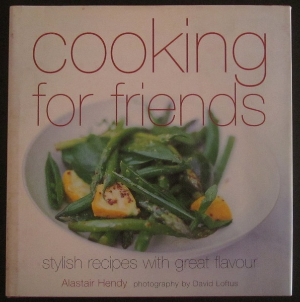 Cooking for Friends: Stylish Recipes with Great Flavour