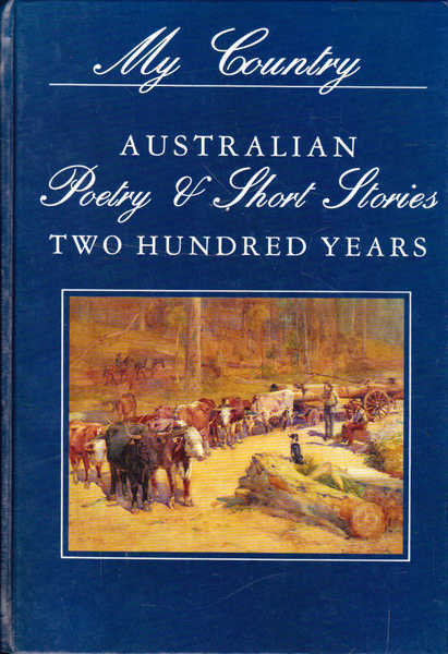 My Country: Australian Poetry & Short Stories, Two Hundred Years; Volumes One & Two, Beginnings-1980's