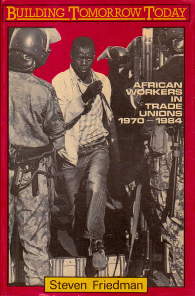 Building Tomorrow Today: African Workers in Trade Unions, 1970-1984