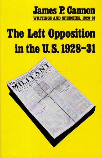 The Left Opposition in the U.S. 1928-31: James P. Cannon, Writings and Speeches, 1928-31