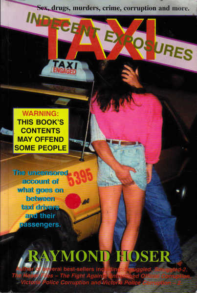 Taxi: Indecent Exposures; The Uncensored Account of What Goes on Between Taxi Drivers and Their Passengers