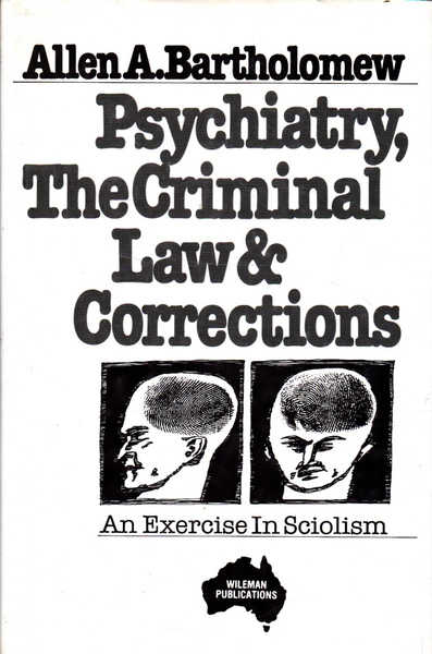 Psychiatry, The Criminal Law & Corrections, An Exercise in Sciolism