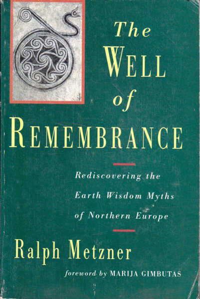 Well of Remembrance: Rediscovering the Earth Wisdom Myths