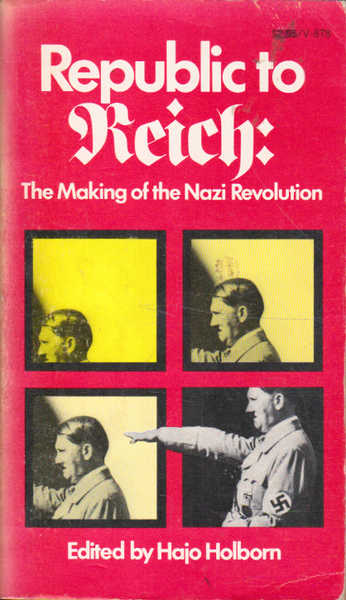 Republic to Reich: the Making of the Nazi Revolution: Ten Essays