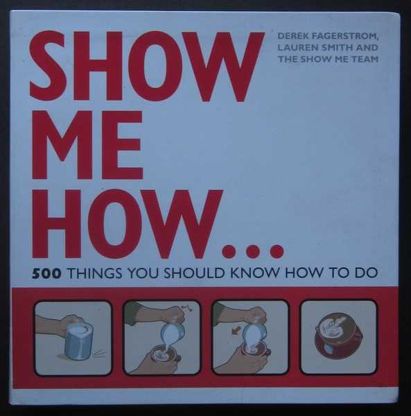 Show Me How: 5000 Things You Should Know How to Do