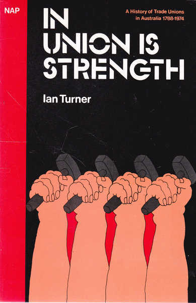 In Union Is Strength: A History of Trade Unions in Australia 1788-1974