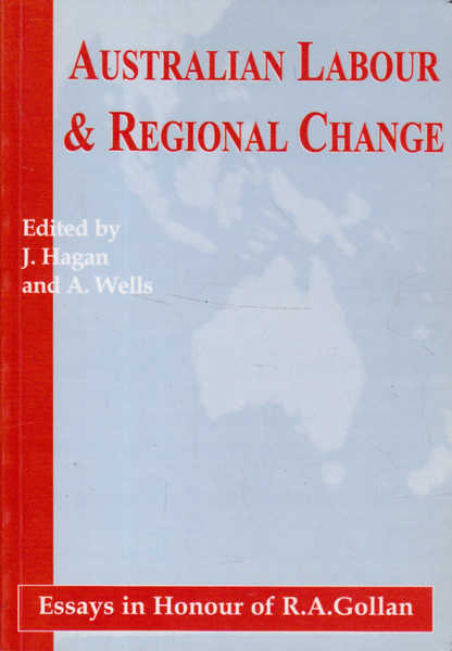 Australian Labour & Regional Change, Essays in Honour of R.A. Gollan