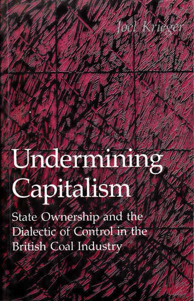 Undermining Capitalism: State Ownership and the Dialectic of Control in the British Coal Industry