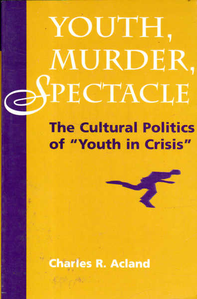 "Youth, Murder, Spectacle: The Cultural Politics of ""Youth in Crisis"""