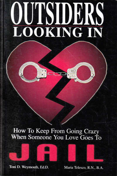 Outsiders Looking in: How to Keep from Going Crazy When Someone You Love Goes to Jail