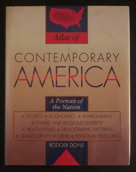 Atlas of Contemporary America: A Portrait of the Nation; Politics, Economics, Environment, Ethnic and Religious Diversity, Health Issues, Demographic Patterns, Quality of Life, Crime, Personal Freedom