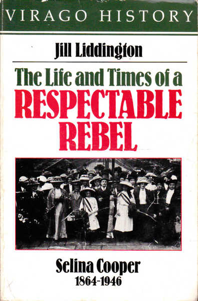 The Life and Times of a Respectable Rebel: Selina Cooper