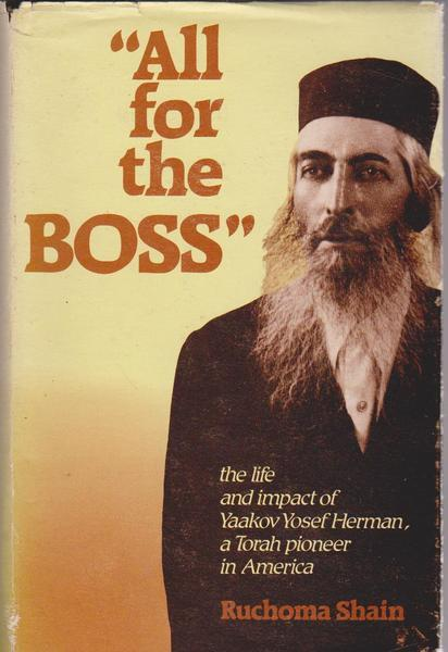 All for the Boss: An Affectionate Family Chronicle of Yaakov Yosef Herman, a Torah Pioneer in America