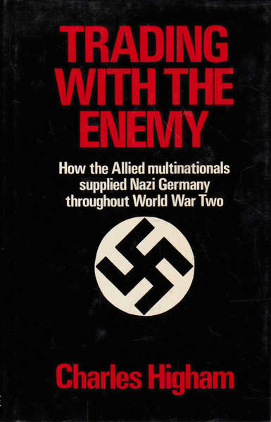 Trading with the Enemy: How the Allied Multinationals Supplied Nazi Germany Throughout World War Two