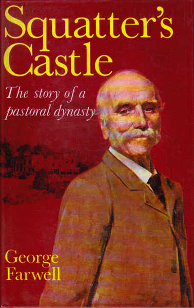 Squatter's Castle: The Story of a Pastoral Dynasty; Life and Times of Edward David Stewart Ogilvie 1814-96