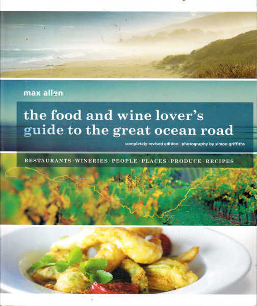 The Food and Wine Lover's Guide to the Great Ocean Road: Restaurants, Wineries, People, Places, Products, Recipes