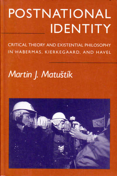 Postnational Identity: Critical Theory and Existential Philosophy in Habermas, Kierkegaard, and Havel