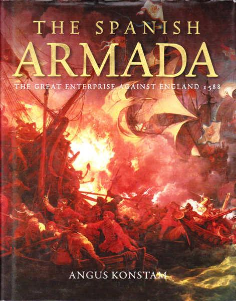 The Spanish Armada: The Great Enterprise Against England 1588