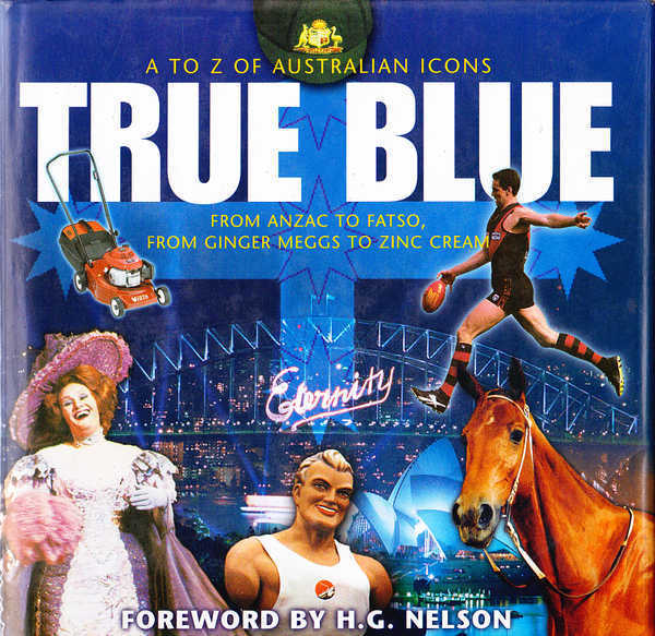 True Blue: The A to Z of Australian Icons; From Anzac to Fatso, from Ginger Meggs to Zinc Cream