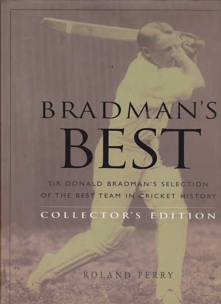 Bradman's Best Collector's Edition: Sir Donald Bradman's Selection of the Best Team in Cricket History