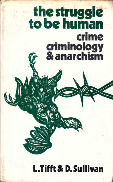 The Struggle to Be Human: Crime, Criminology, & Anarchism