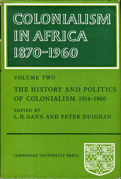 Colonialism in Africa 1870-1960: Volume Two, the History and Politics of Colonialism 1914-1960